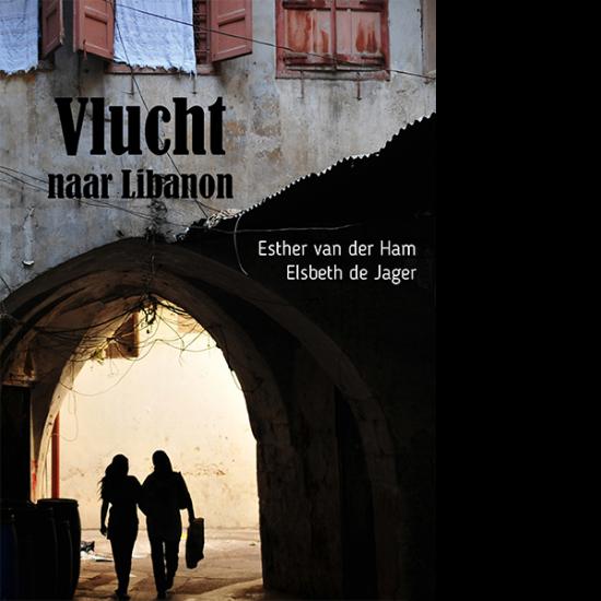 Vlucht naar Libanon Esther van der Ham en Elsbeth de Jager